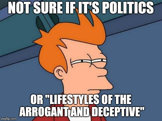 "Robin Leach , Reality Television is his fault | NOT SURE IF IT'S POLITICS OR ""LIFESTYLES OF THE ARROGANT AND DECEPTIVE"" 