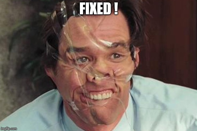 Jim Carrey Tape Face | FIXED ! | image tagged in jim carrey tape face | made w/ Imgflip meme maker
