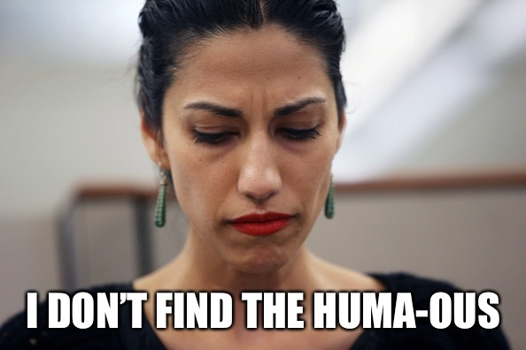 Huma Abedin | I DON'T FIND THE HUMA-OUS | image tagged in huma abedin | made w/ Imgflip meme maker