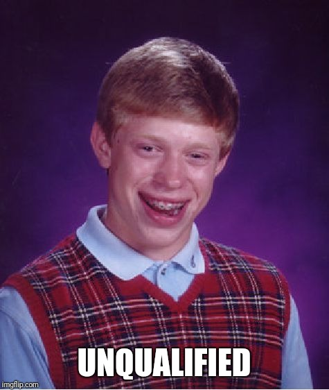 Bad Luck Brian Meme | UNQUALIFIED | image tagged in memes,bad luck brian | made w/ Imgflip meme maker