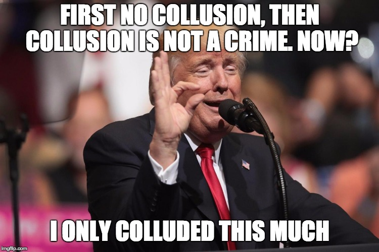 i only colluded a widdle bit | FIRST NO COLLUSION, THEN COLLUSION IS NOT A CRIME. NOW? I ONLY COLLUDED THIS MUCH | image tagged in only a little lie,memes,trump,lie | made w/ Imgflip meme maker