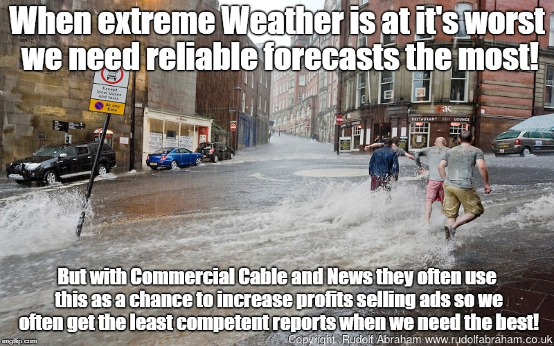 Weather Profiteering selling ads not forecasts  | When extreme Weather is at it's worst we need reliable forecasts the most! But with Commercial Cable and News they often use this as a chanc | image tagged in we hope that you are enjoying our sunny weather,fraud,advertising | made w/ Imgflip meme maker