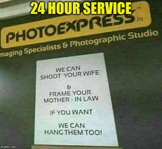 24 HOUR SERVICE | image tagged in photoshop | made w/ Imgflip meme maker