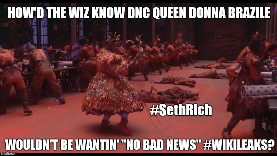 "#SethRich How'd THE WIZ know DNC Chair Donna Brazile wouldn't be wantin' ""NO BAD NEWS"" > #WIKILEAKS? 