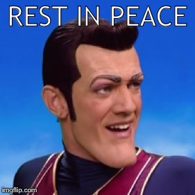 Just saying RIP is too informal | REST IN PEACE | image tagged in robbie rotten,memes,rest in peace,lazy town | made w/ Imgflip meme maker