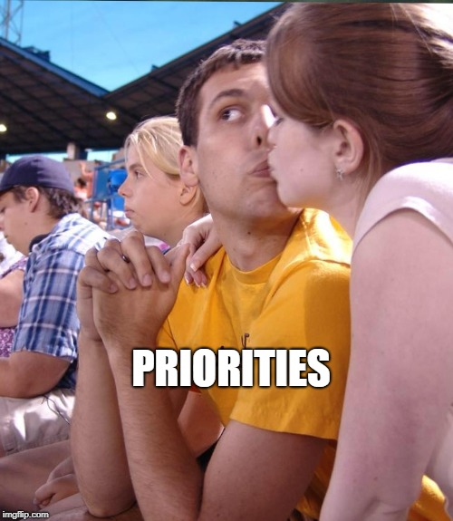 Priorities |  PRIORITIES | image tagged in eye | made w/ Imgflip meme maker