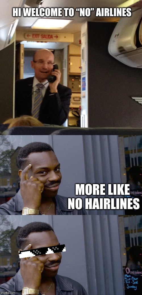 "Da one | HI WELCOME TO ""NO"" AIRLINES MORE LIKE NO HAIRLINES 