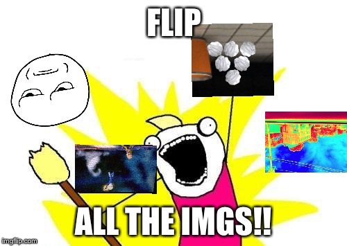 A little pun of the name imgflip | FLIP ALL THE IMGS!! | image tagged in memes,x all the y,puns,bad puns,imgflip,flip | made w/ Imgflip meme maker