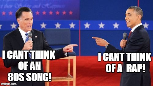 Obama Romney Pointing | I CANT THINK OF A  RAP! I CANT THINK OF AN 80S SONG! | image tagged in memes,obama romney pointing | made w/ Imgflip meme maker