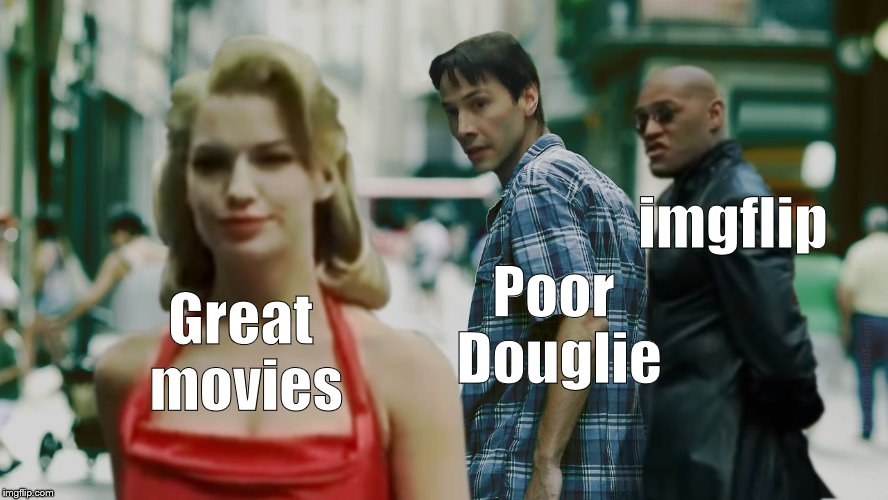 Did you ever have to make up your mind, to say yes to one and leave the other behind? | Great movies imgflip Poor Douglie | image tagged in woman red dress girls,thanks for a great template,distracted boyfriend,poor,befuddled,douglie | made w/ Imgflip meme maker