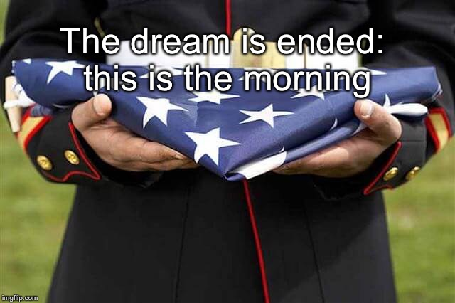 The dream is ended: this is the morning | image tagged in dream | made w/ Imgflip meme maker