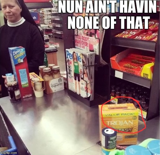 Judgemental Nun | NUN AIN'T HAVIN NONE OF THAT | image tagged in memes,funny,judgemental nun,boi | made w/ Imgflip meme maker