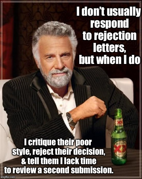 See you Monday morning for work | I don't usually respond to rejection letters, but when I do I critique their poor style, reject their decision, & tell them I lack time to r | image tagged in memes,the most interesting man in the world,rejection letter,reply,reject rejection,funny memes | made w/ Imgflip meme maker