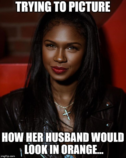 Black woman with long hair | TRYING TO PICTURE HOW HER HUSBAND WOULD LOOK IN ORANGE... | image tagged in black woman with long hair | made w/ Imgflip meme maker
