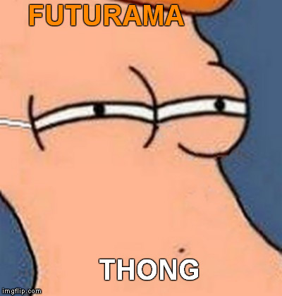 eye catcher | FUTURAMA THONG | image tagged in futurama thong,memes,funny,thong,futurama fry | made w/ Imgflip meme maker