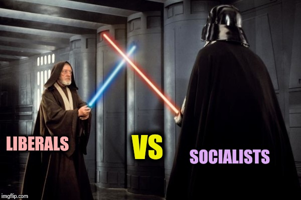 Star Wars duel | LIBERALS SOCIALISTS VS | image tagged in star wars duel | made w/ Imgflip meme maker