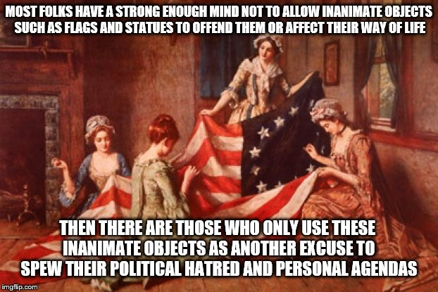 The Original Rebel Flag | MOST FOLKS HAVE A STRONG ENOUGH MIND NOT TO ALLOW INANIMATE OBJECTS SUCH AS FLAGS AND STATUES TO OFFEND THEM OR AFFECT THEIR WAY OF LIFE THE | image tagged in flag,statues,hate,memes,hypocrisy | made w/ Imgflip meme maker