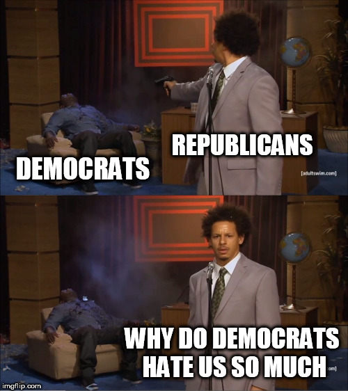 Who Killed Hannibal | REPUBLICANS DEMOCRATS WHY DO DEMOCRATS HATE US SO MUCH | image tagged in memes,who killed hannibal,democrat,republican,democrats,republicans | made w/ Imgflip meme maker