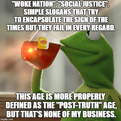 "Truth Sets You Free. Untruth Binds You In Hateful Ignorance. | ""WOKE NATION"", ""SOCIAL JUSTICE"". SIMPLE SLOGANS THAT TRY TO ENCAPSULATE THE SIGN OF THE TIMES BUT THEY FAIL IN EVERY REGARD. THIS AGE IS MOR 