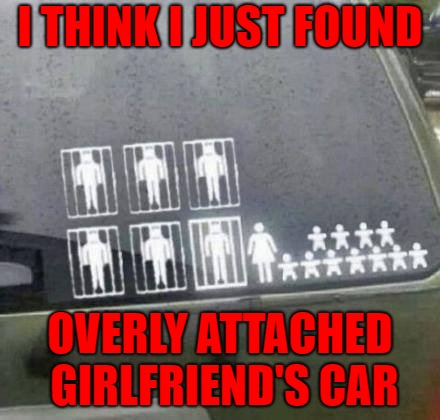 Didn't know she had that many kids tho'! | I THINK I JUST FOUND OVERLY ATTACHED GIRLFRIEND'S CAR | image tagged in overly attached girlfriend,memes,car stickers,funny,one happy family | made w/ Imgflip meme maker