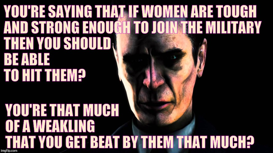 G-Man from Half-Life | YOU'RE SAYING THAT IF WOMEN ARE TOUGH       AND STRONG ENOUGH TO JOIN THE MILITARY                                    THEN YOU SHOULD        | image tagged in half-life's g-man from the creepy gallery of vagabondsoufflé  | made w/ Imgflip meme maker