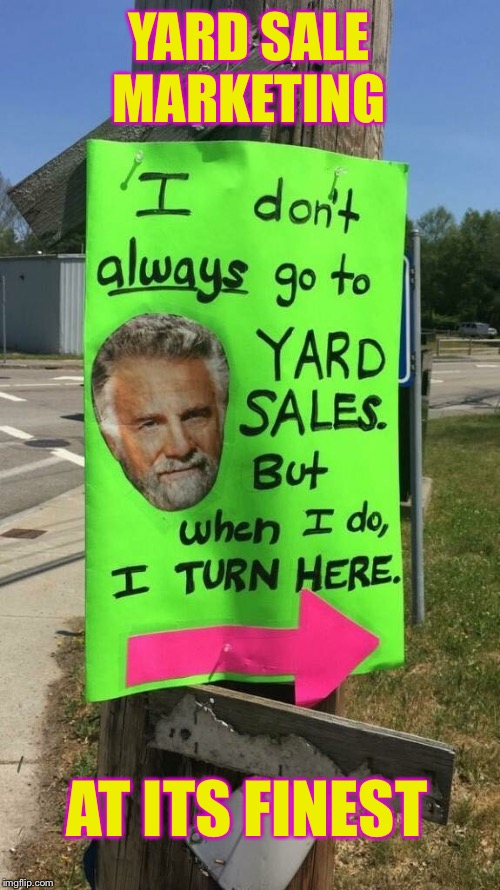 The Most Interesting Yard Sale Sign in the World | YARD SALE MARKETING AT ITS FINEST | image tagged in the most interesting man in the world,yard sale,signs,funny signs,funny memes | made w/ Imgflip meme maker