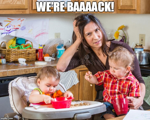 Mom and kids | WE'RE BAAAACK! | image tagged in mom and kids | made w/ Imgflip meme maker