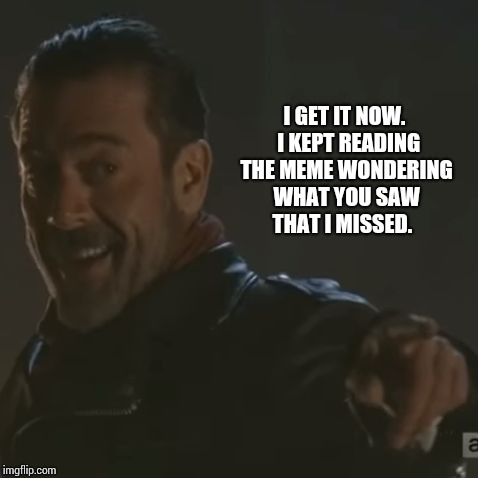 "Negan ""I Get It"" 