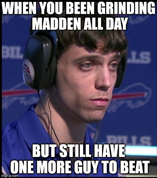 Madden | WHEN YOU BEEN GRINDING MADDEN ALL DAY BUT STILL HAVE ONE MORE GUY TO BEAT | image tagged in shooter,football | made w/ Imgflip meme maker
