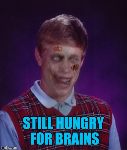Zombie Bad Luck Brian Meme | STILL HUNGRY FOR BRAINS | image tagged in memes,zombie bad luck brian | made w/ Imgflip meme maker