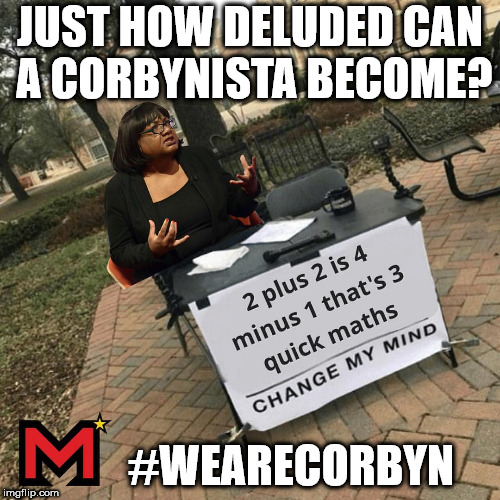 Deluded Corbynistas | JUST HOW DELUDED CAN A CORBYNISTA BECOME? #WEARECORBYN | image tagged in corbyn eww,party of haters,communist socialist,anti-semite and a racist,momentum students,wearecorbyn | made w/ Imgflip meme maker