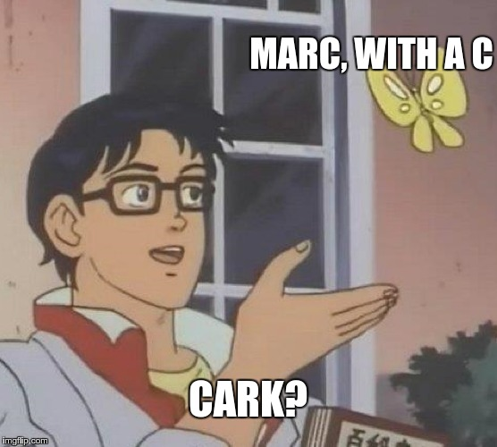 Is This A Pigeon Meme | MARC, WITH A C CARK? | image tagged in memes,is this a pigeon | made w/ Imgflip meme maker