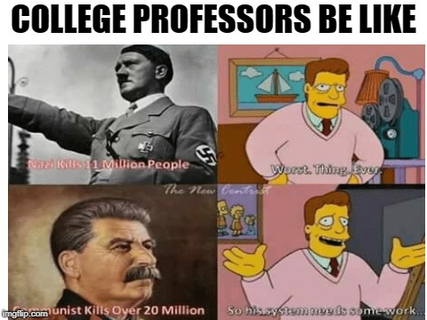 Still think Communism isn't bad? | COLLEGE PROFESSORS BE LIKE | image tagged in memes,funny,dank memes,political memes,hitler,stalin | made w/ Imgflip meme maker