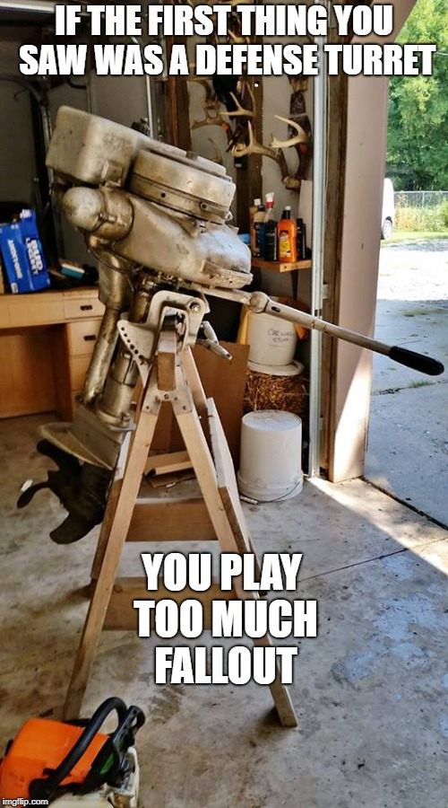 Defense Turret | IF THE FIRST THING YOU SAW WAS A DEFENSE TURRET YOU PLAY TOO MUCH FALLOUT | image tagged in fallout 4,fallout 3,bethesda,defense turret | made w/ Imgflip meme maker