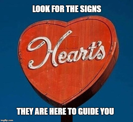 LOOK FOR THE SIGNS THEY ARE HERE TO GUIDE YOU | image tagged in love,signs,look,hitchhiker's guide to the galaxy,the universe,communication | made w/ Imgflip meme maker