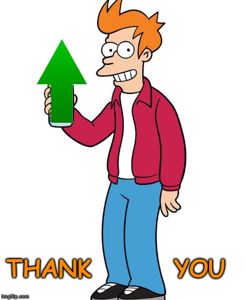 futurama fry cheers | THANK        YOU | image tagged in futurama fry cheers | made w/ Imgflip meme maker
