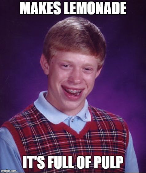 Bad Luck Brian Meme | MAKES LEMONADE IT'S FULL OF PULP | image tagged in memes,bad luck brian | made w/ Imgflip meme maker