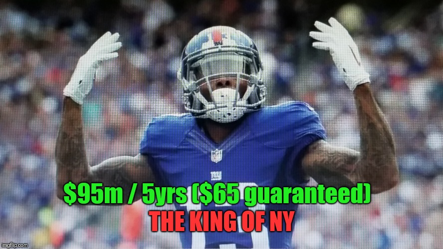 CASH RULES EVERYTHING AROUND ME  | THE KING OF NY $95m / 5yrs ($65 guaranteed) | image tagged in nyg,nfl memes,odell beckham jr,franchise,secure the bag | made w/ Imgflip meme maker