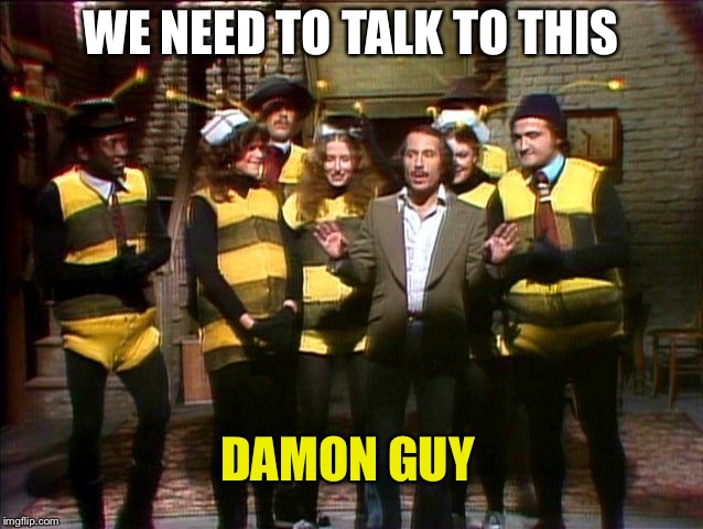 WE NEED TO TALK TO THIS DAMON GUY | made w/ Imgflip meme maker