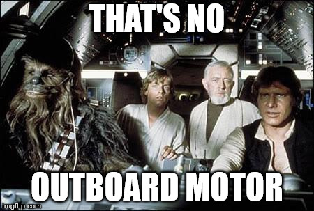 That's no moon | THAT'S NO OUTBOARD MOTOR | image tagged in that's no moon | made w/ Imgflip meme maker
