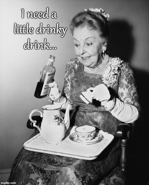 I need... | I need a little drinky drink... | image tagged in need,drink,now | made w/ Imgflip meme maker