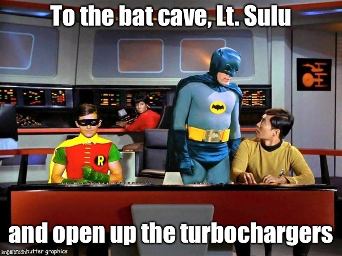 Warped Driving | To the bat cave, Lt. Sulu and open up the turbochargers | image tagged in batman star trek,bat cave,turbo,warp drive,sulu,batman | made w/ Imgflip meme maker