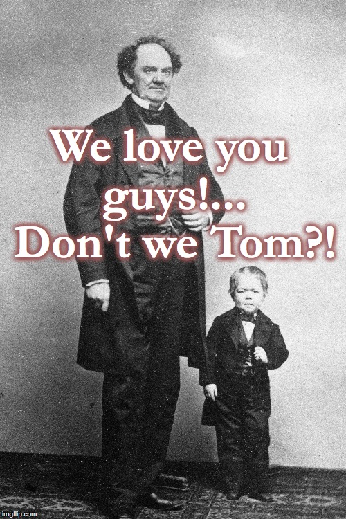 We love you guys!... Don't we Tom?! | made w/ Imgflip meme maker