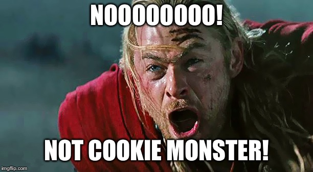 Thor No! | NOOOOOOOO! NOT COOKIE MONSTER! | image tagged in thor no | made w/ Imgflip meme maker