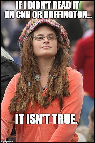 Seems To Be the Only Reply From Every Liberal. | IF I DIDN'T READ IT ON CNN OR HUFFINGTON... IT ISN'T TRUE. | image tagged in memes,college liberal,cnn,huffington,fake news | made w/ Imgflip meme maker