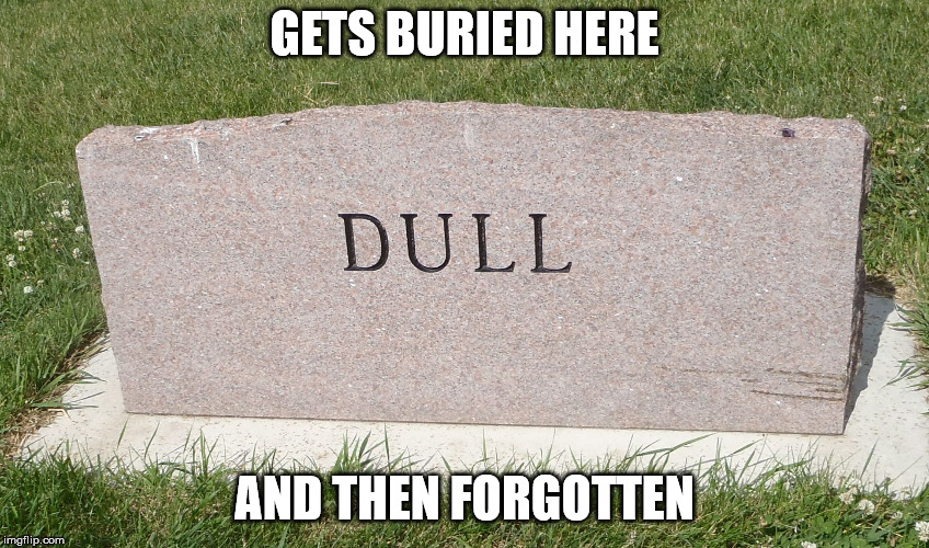 stoned and bored | GETS BURIED HERE AND THEN FORGOTTEN | image tagged in stoned and bored | made w/ Imgflip meme maker