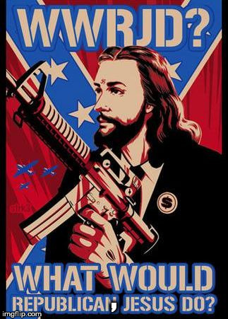Republican Jesus | , | image tagged in republican jesus | made w/ Imgflip meme maker