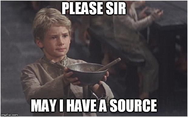 Oliver Twist Please Sir | PLEASE SIR MAY I HAVE A SOURCE | image tagged in oliver twist please sir | made w/ Imgflip meme maker