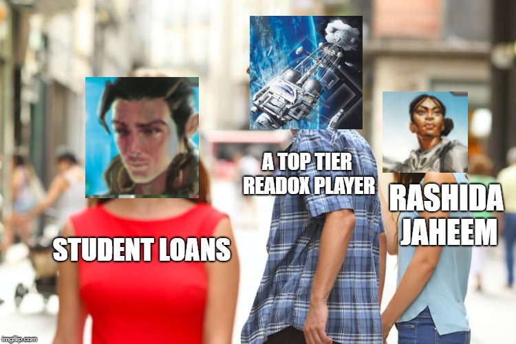 Distracted Boyfriend Meme | STUDENT LOANS A TOP TIER READOX PLAYER RASHIDA JAHEEM | image tagged in memes,distracted boyfriend | made w/ Imgflip meme maker