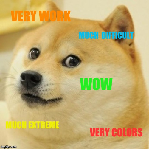 pretty sure this dog is ded mem and ded dog |  VERY WORK; MUCH  DIFFICULT; WOW; MUCH EXTREME; VERY COLORS | image tagged in memes,doge,ded,mem,r i p | made w/ Imgflip meme maker